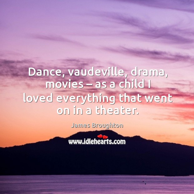 Dance, vaudeville, drama, movies – as a child I loved everything that went on in a theater. Image