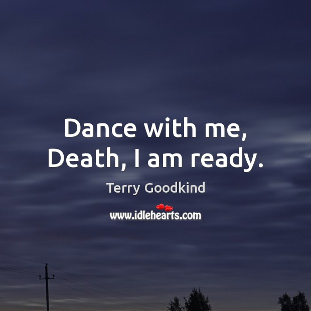 Dance with me, Death, I am ready. Image