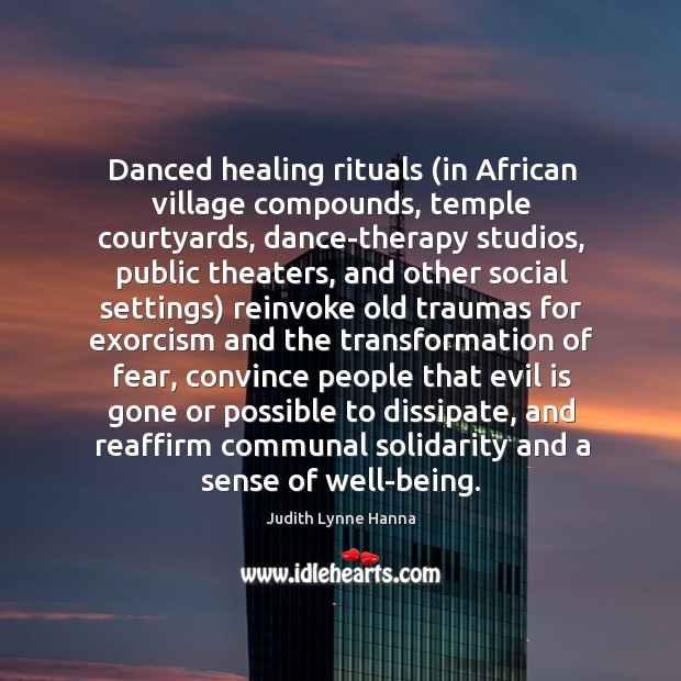 Danced healing rituals (in African village compounds, temple courtyards, dance-therapy studios, public Image