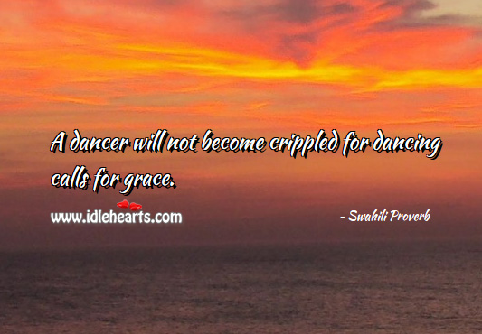 Image, A dancer will not become crippled for dancing calls for grace.