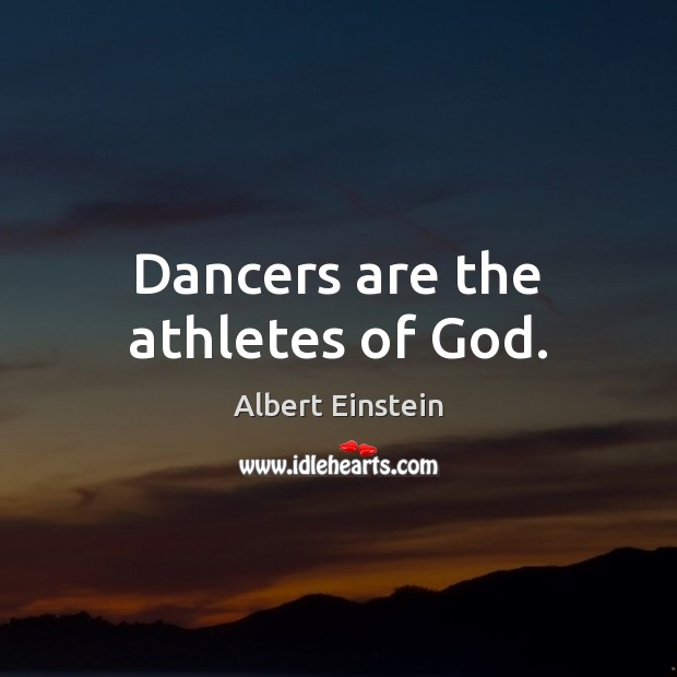 Image, Dancers are the athletes of God.