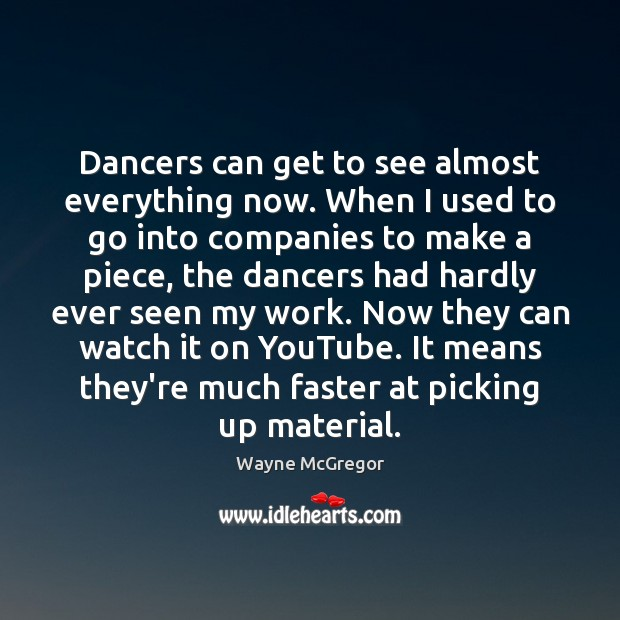 Dancers can get to see almost everything now. When I used to Image