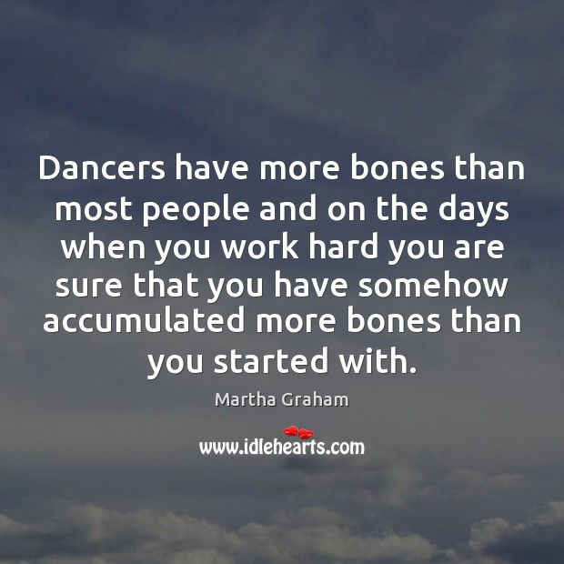 Dancers have more bones than most people and on the days when Martha Graham Picture Quote