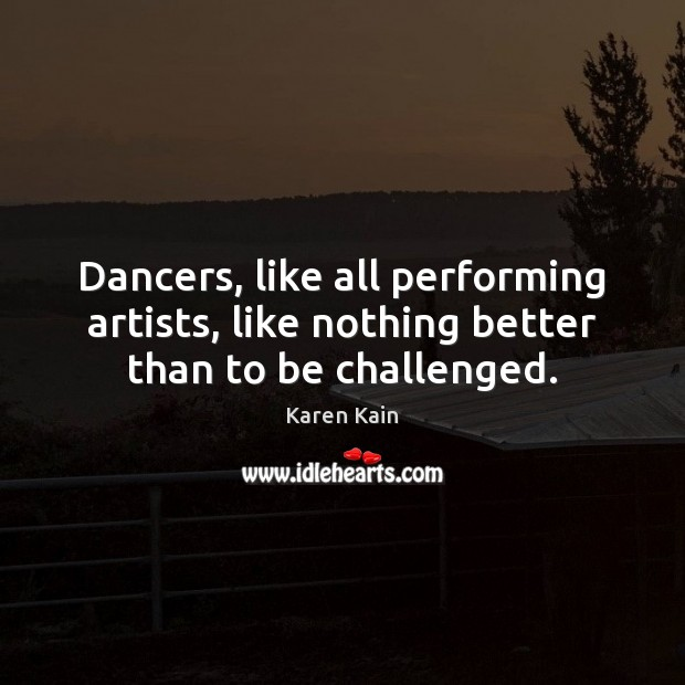 Dancers, like all performing artists, like nothing better than to be challenged. Image
