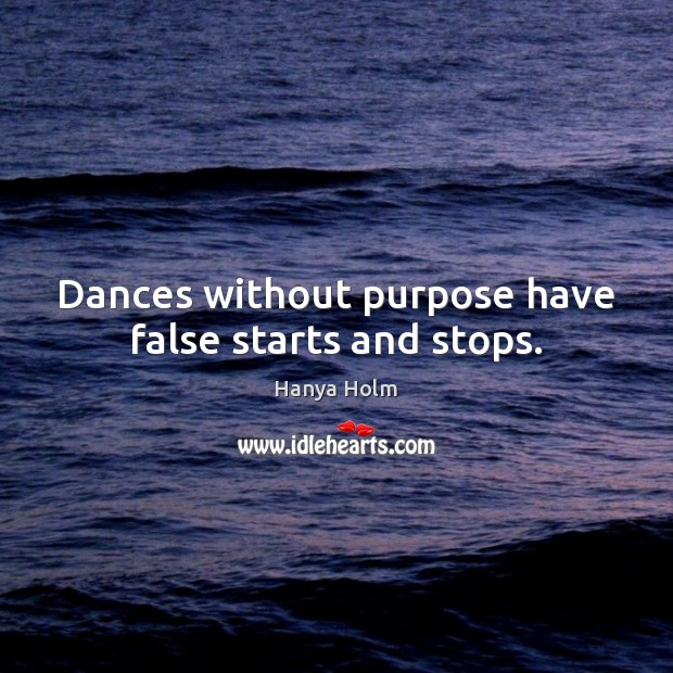 Dances without purpose have false starts and stops. Image