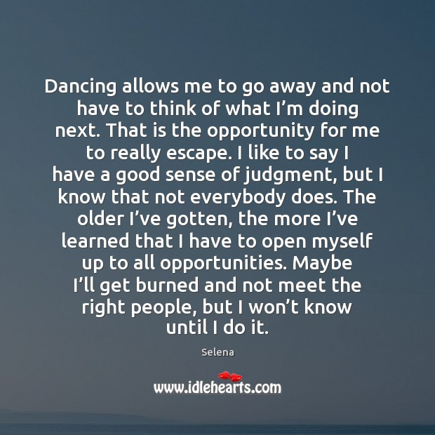 Dancing allows me to go away and not have to think of Selena Picture Quote