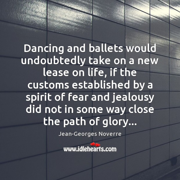 Image, Dancing and ballets would undoubtedly take on a new lease on life,