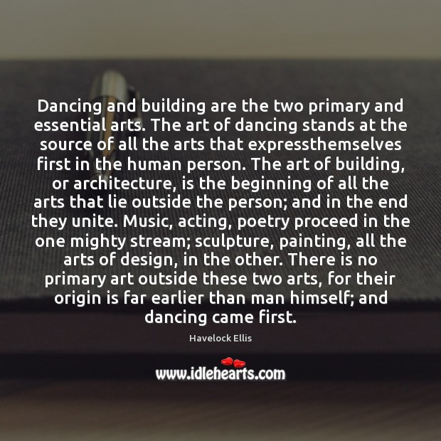 Image, Dancing and building are the two primary and essential arts. The art