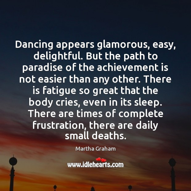 Dancing appears glamorous, easy, delightful. But the path to paradise of the Achievement Quotes Image