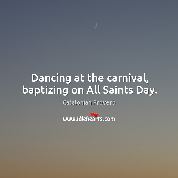 Dancing at the carnival, baptizing on all saints day. Catalonian Proverbs Image