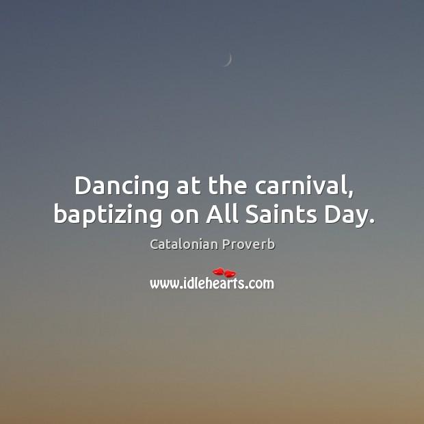 Dancing at the carnival, baptizing on all saints day. Catalonian Proverbs Image