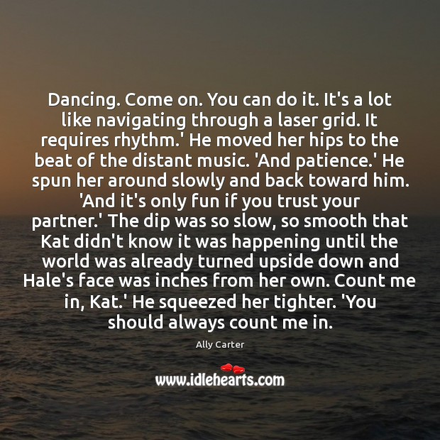 Dancing. Come on. You can do it. It's a lot like navigating Image