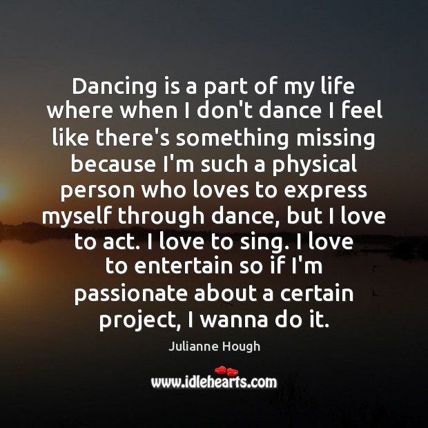Dancing is a part of my life where when I don't dance Julianne Hough Picture Quote