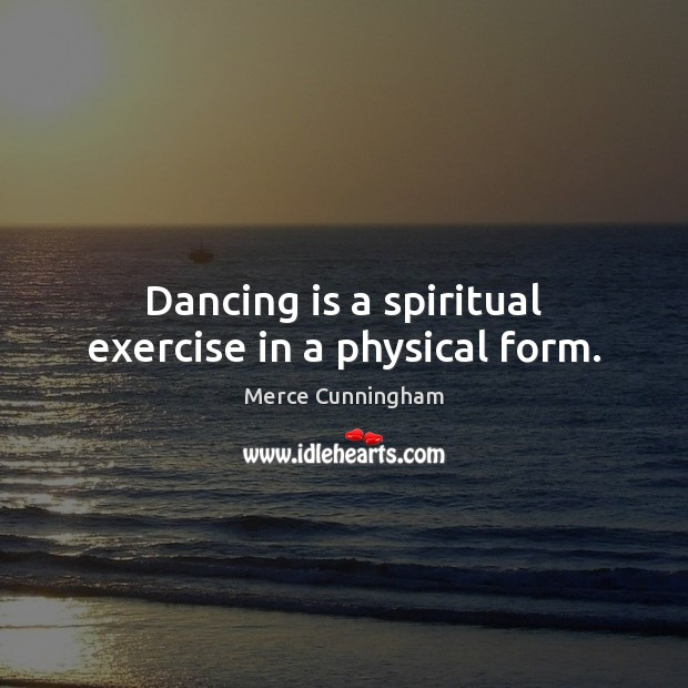 Dancing is a spiritual exercise in a physical form. Dance Quotes Image