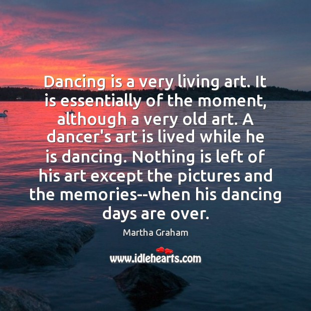 Dancing is a very living art. It is essentially of the moment, Martha Graham Picture Quote