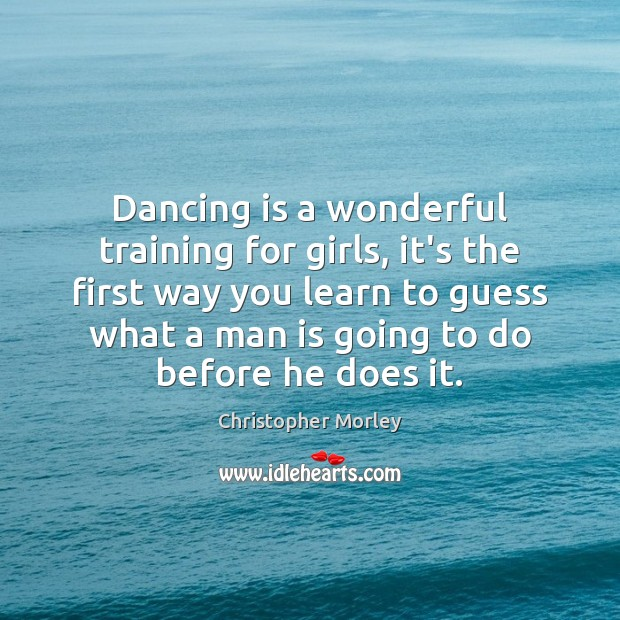 Dancing is a wonderful training for girls, it's the first way you Dance Quotes Image