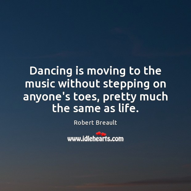 Dancing is moving to the music without stepping on anyone's toes, pretty Dance Quotes Image