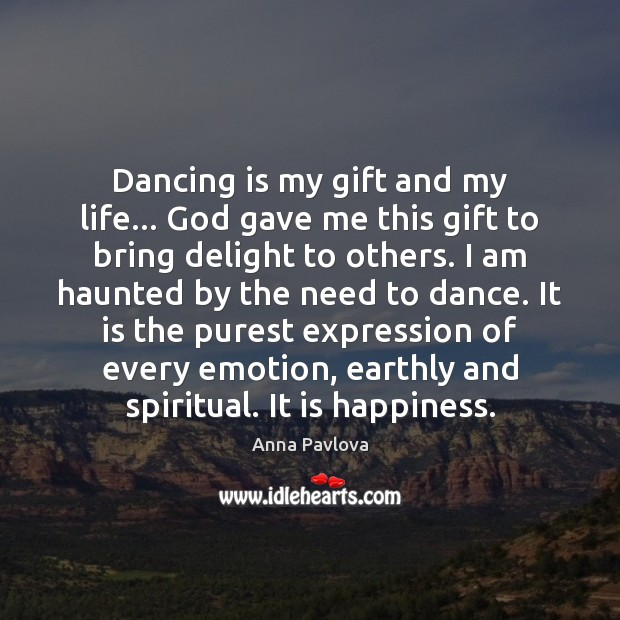 Image, Dancing is my gift and my life… God gave me this gift