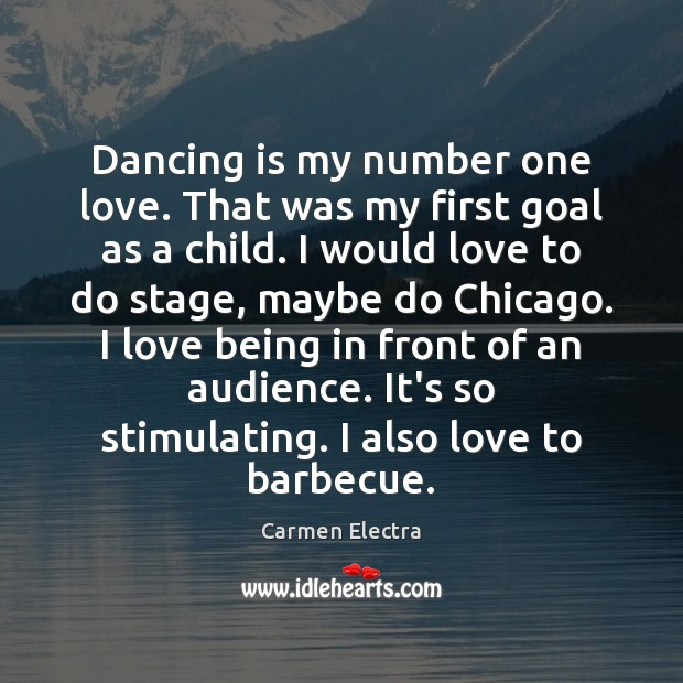Image, Dancing is my number one love. That was my first goal as