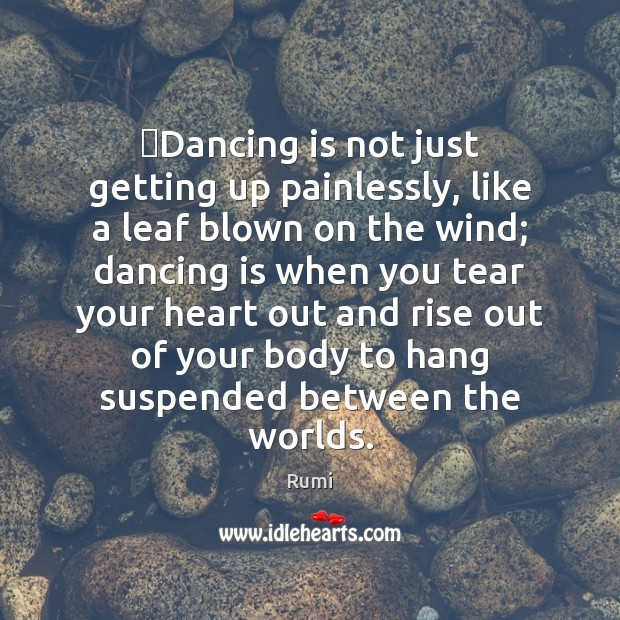 Dancing is not just getting up painlessly, like a leaf blown on Dance Quotes Image
