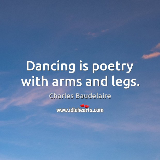Dancing is poetry with arms and legs. Dance Quotes Image