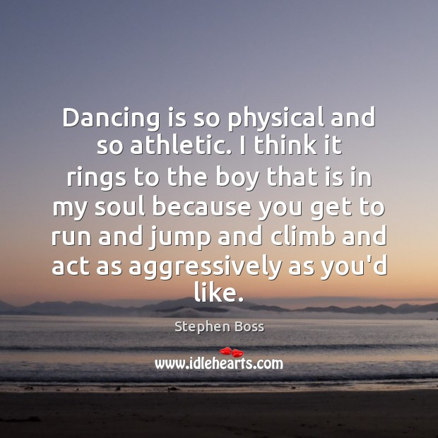 Dancing is so physical and so athletic. I think it rings to Dance Quotes Image
