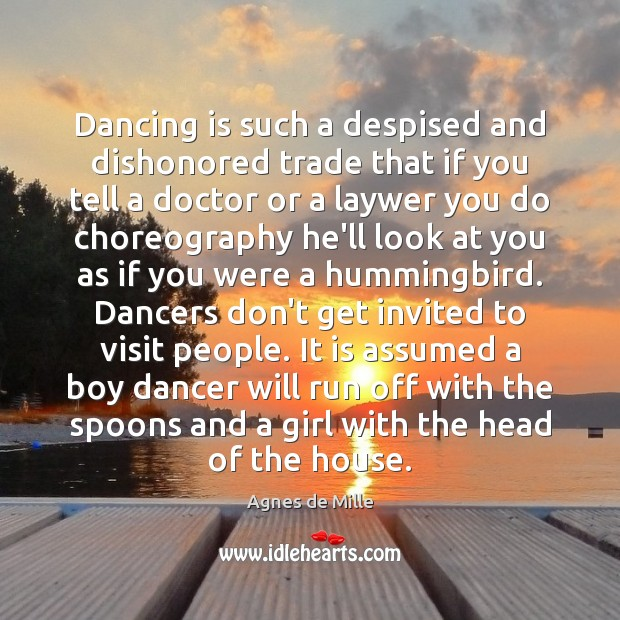 Dancing is such a despised and dishonored trade that if you tell Image