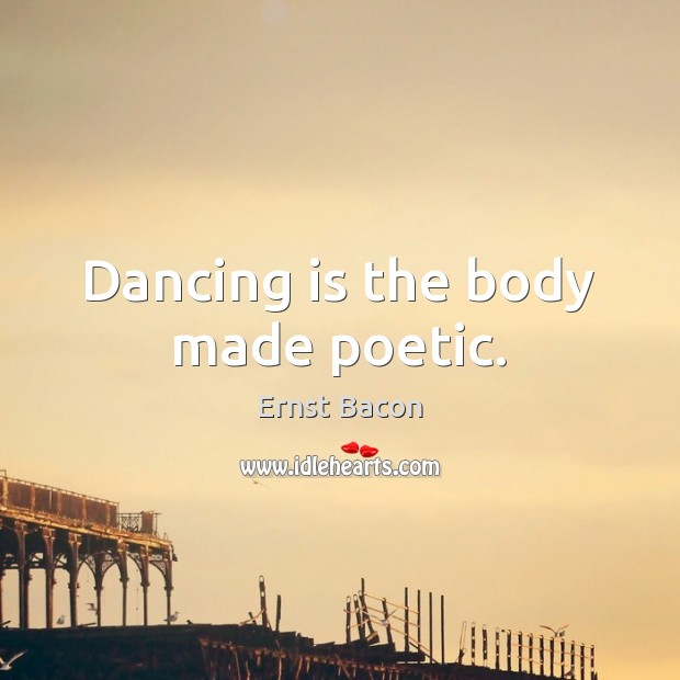 Dancing is the body made poetic. Dance Quotes Image