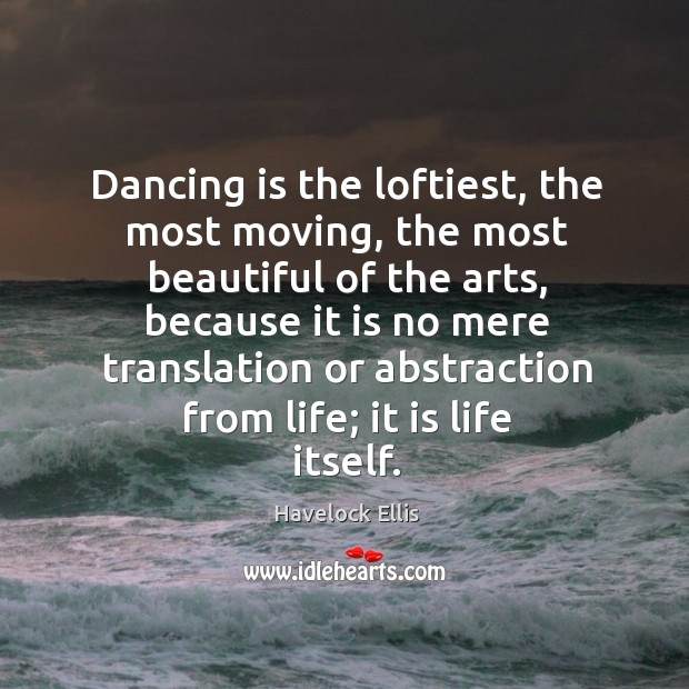 Image, Dancing is the loftiest, the most moving, the most beautiful of the arts