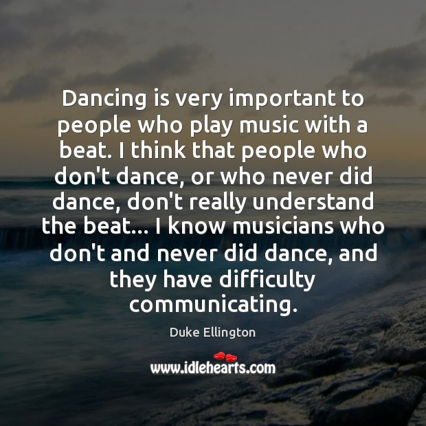Dancing is very important to people who play music with a beat. Dance Quotes Image