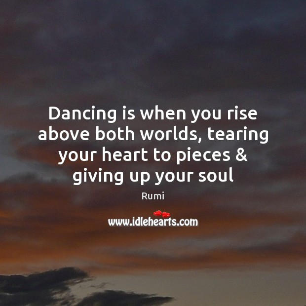 Dancing is when you rise above both worlds, tearing your heart to Dance Quotes Image