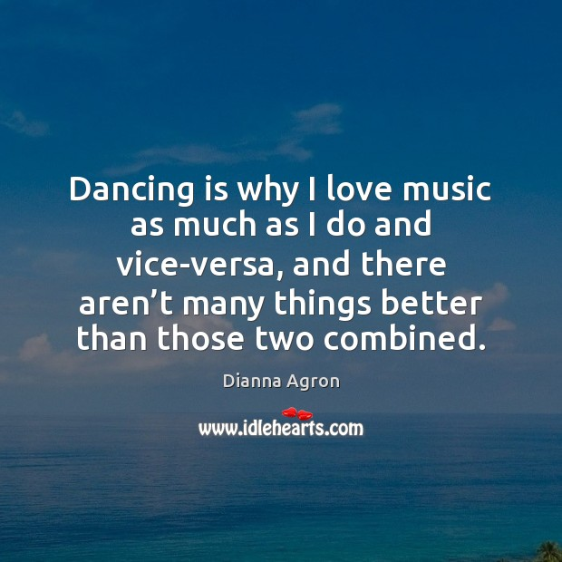 Dancing is why I love music as much as I do and Dance Quotes Image