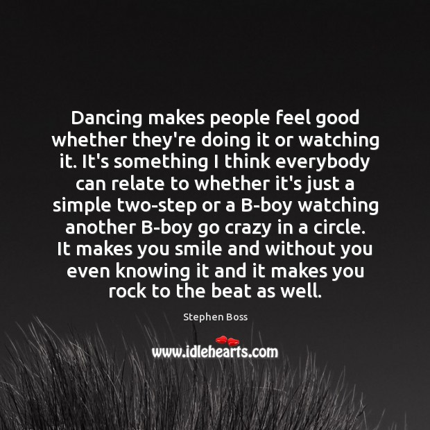 Dancing makes people feel good whether they're doing it or watching it. Image