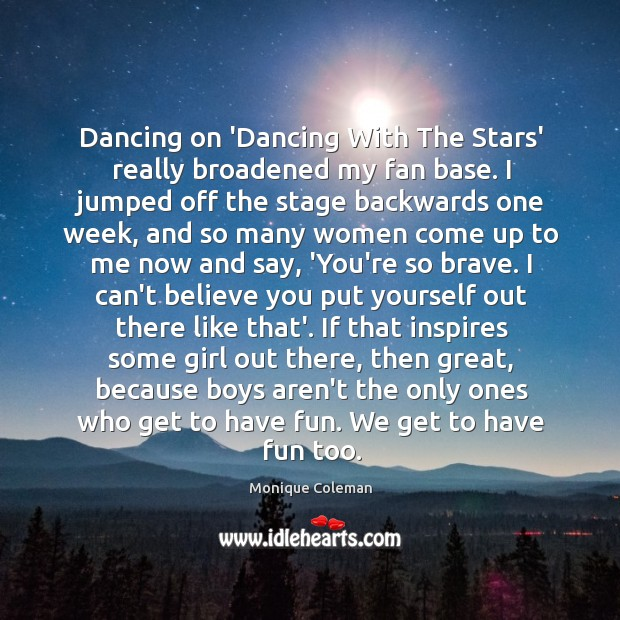 Dancing on 'Dancing With The Stars' really broadened my fan base. I Image