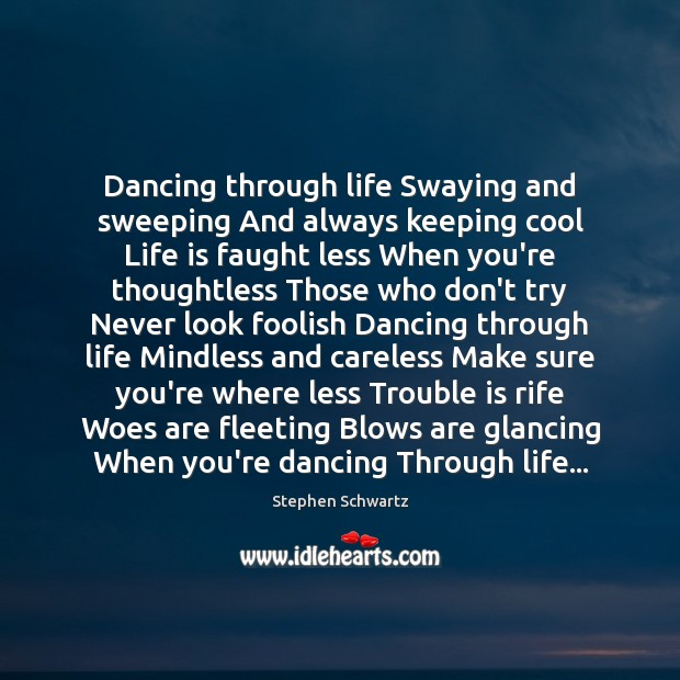 Dancing through life Swaying and sweeping And always keeping cool Life is Image
