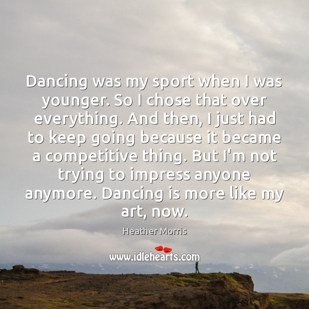 Dancing was my sport when I was younger. So I chose that Dance Quotes Image