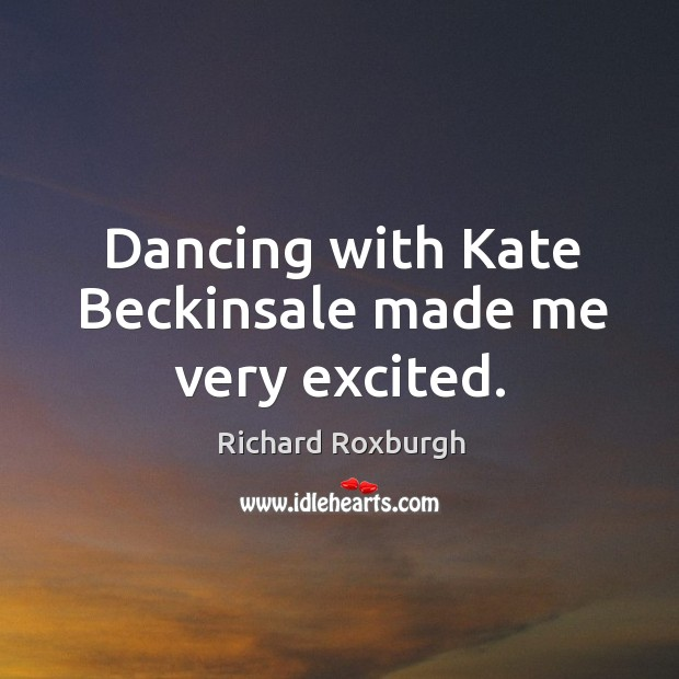 Image, Dancing with kate beckinsale made me very excited.