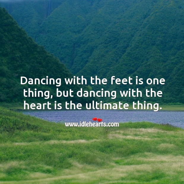 Image, Dancing with the heart is the ultimate thing.