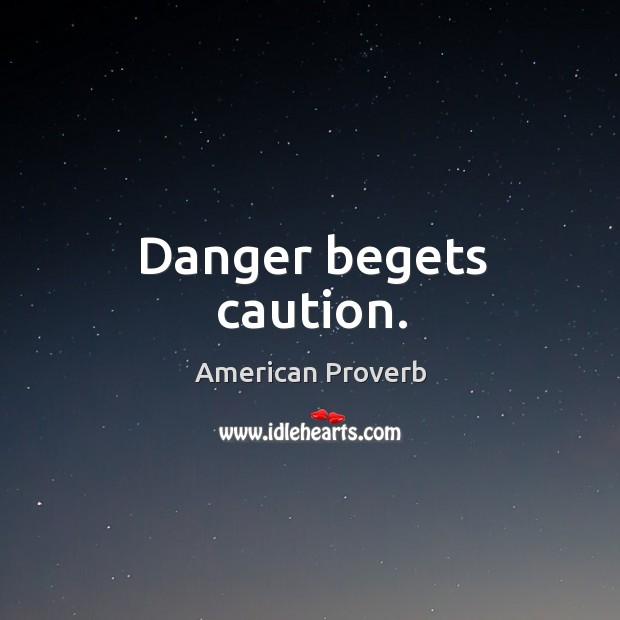 Image, Danger begets caution.