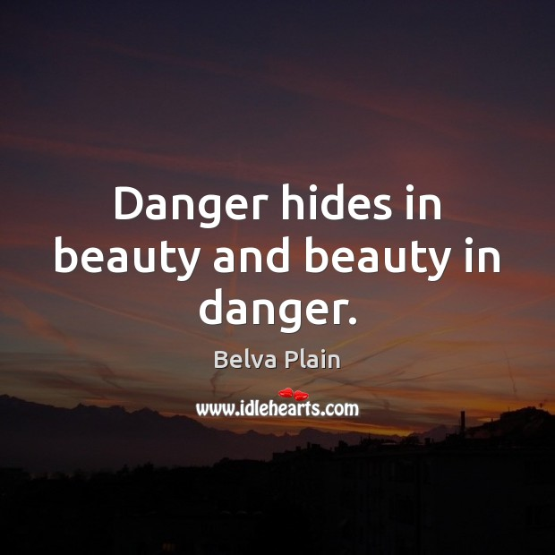 Image, Danger hides in beauty and beauty in danger.