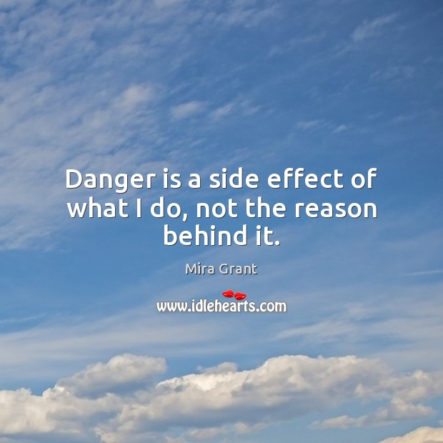 Danger is a side effect of what I do, not the reason behind it. Image
