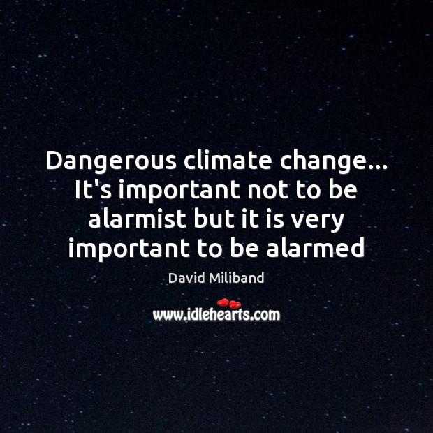 Image, Dangerous climate change… It's important not to be alarmist but it is