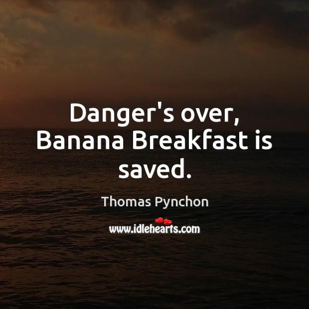 Image, Danger's over, Banana Breakfast is saved.