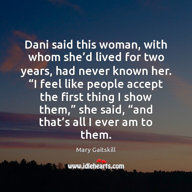 Dani said this woman, with whom she'd lived for two years, Mary Gaitskill Picture Quote