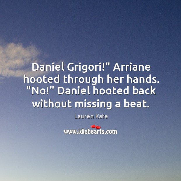"""Daniel Grigori!"""" Arriane hooted through her hands. """"No!"""" Daniel hooted back without Image"""