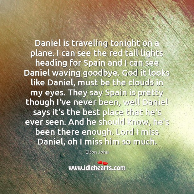 Daniel is traveling tonight on a plane. I can see the red Elton John Picture Quote