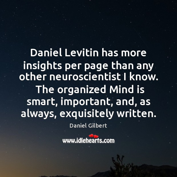 Daniel Levitin has more insights per page than any other neuroscientist I Daniel Gilbert Picture Quote