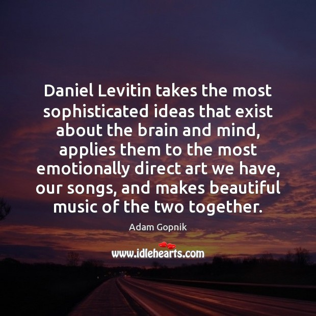 Image, Daniel Levitin takes the most sophisticated ideas that exist about the brain