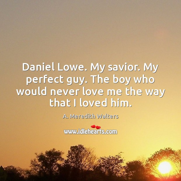 Image, Daniel Lowe. My savior. My perfect guy. The boy who would never