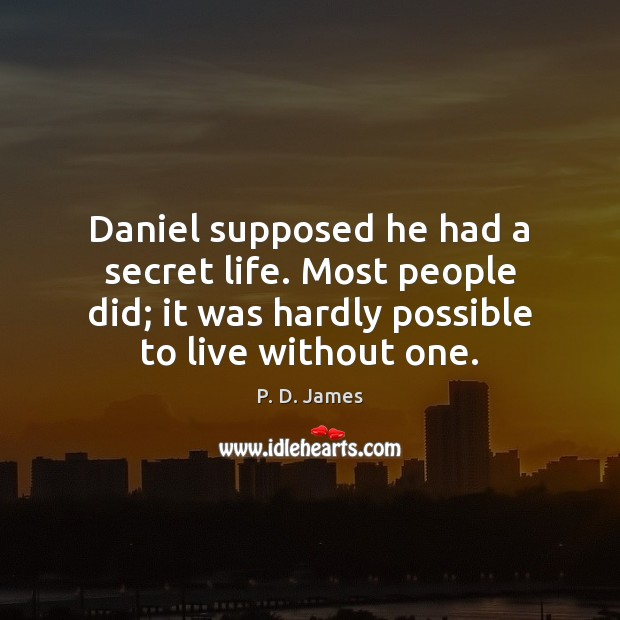 Daniel supposed he had a secret life. Most people did; it was Image